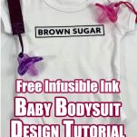 Infusibile Ink Baby Onesie on a table with text which reads free infusible ink baby bodysuit design tutorial