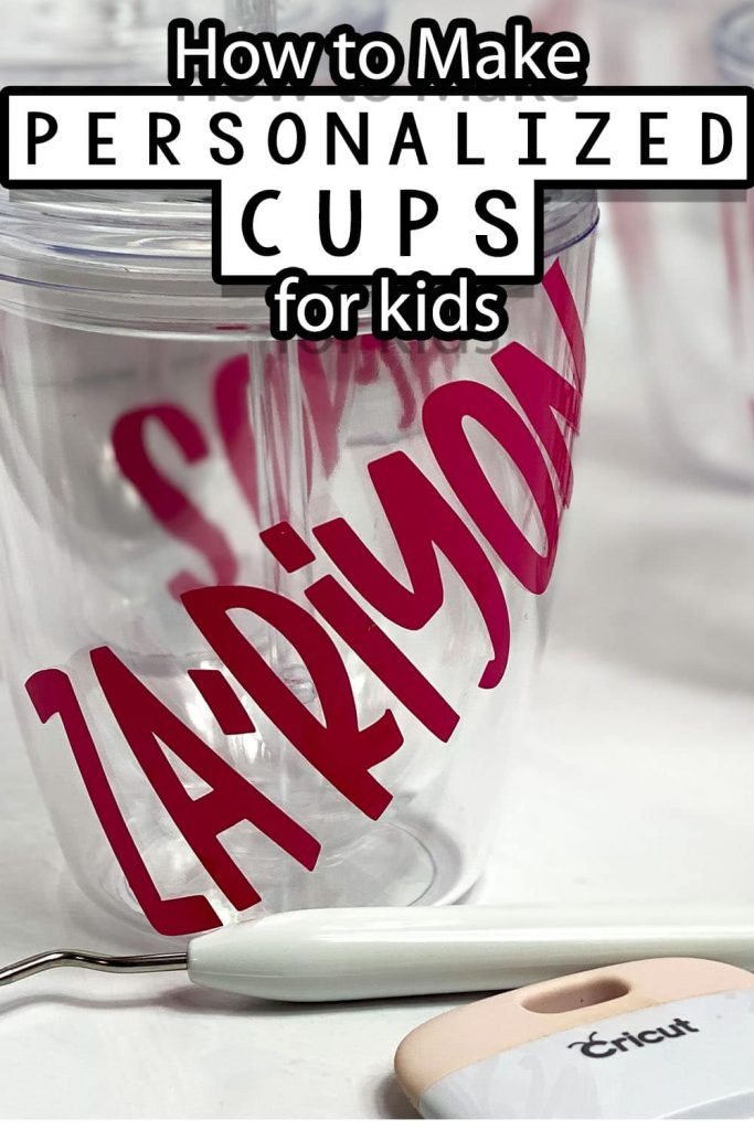 how to make personalized cups for kids with vinyl with text which reads how to make personalized cups for kids