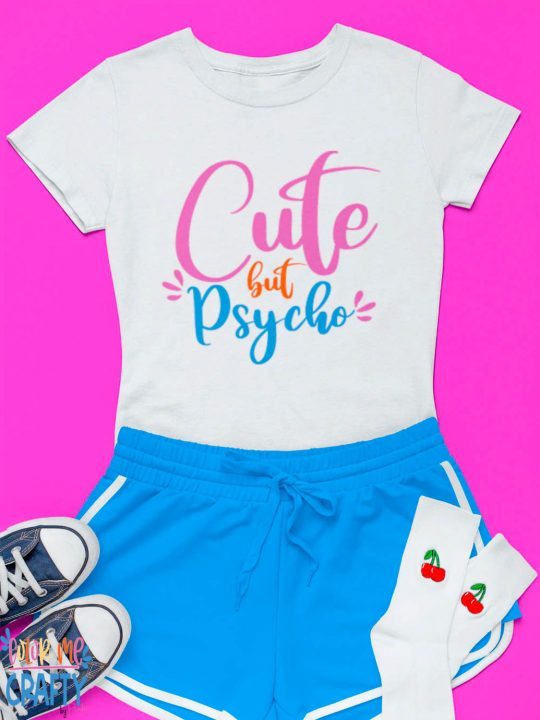white tshirt that reads cute but psycho